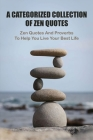 A Categorized Collection Of Zen Quotes: Zen Quotes And Proverbs To Help You Live Your Best Life: Zen Quotes On Nature Cover Image