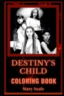 Destiny's Child Coloring Book: America's Girl Group, A Motivating Stress Relief Adult Coloring Book Cover Image