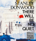 Stanley Donwood: There Will Be No Quiet Cover Image