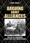 Arguing about Alliances: The Art of Agreement in Military-Pact Negotiations Cover Image