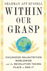 Within Our Grasp: Childhood Malnutrition Worldwide and the Revolution Taking Place to End It Cover Image