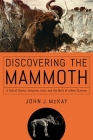 Discovering the Mammoth: A Tale of Giants, Unicorns, Ivory, and the Birth of a New Science Cover Image