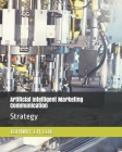 Artificial Intelligent Marketing Communication: Strategy Cover Image