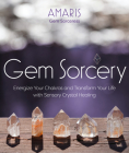 Gem Sorcery: Energize Your Chakras and Transform Your Life with Sensory Crystal Healing Cover Image