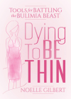 Dying to Be Thin: Tools for Battling the Bulimia Beast Cover Image