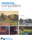 Mastering Composition: Techniques and Principles to Dramatically Improve Your Painting [With DVD] (Mastering (North Light Books)) Cover Image