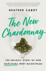The New Chardonnay: The Unlikely Story of How Marijuana Went Mainstream Cover Image