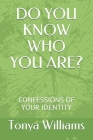 Do You Know Who You Are?: Confessions of Your Identity Cover Image