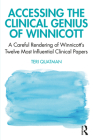 Accessing the Clinical Genius of Winnicott: A Careful Rendering of Winnicott's Twelve Most Influential Clinical papers Cover Image