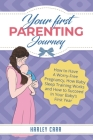 Your First Parenting Journey: How to Have A Worry-Free Pregnancy, How Baby Sleep Training Works and How to Succeed In Your Baby's First Year Cover Image