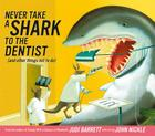 Never Take a Shark to the Dentist: (and Other Things Not to Do) Cover Image