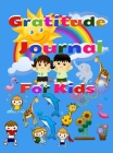 Gratitude Journal For Kids: Amazing Gratitude Journal for Kids & Activities, A Diary to Teach Children to Practice Gratitude and Attention in a Cr Cover Image
