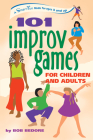101 Improv Games for Children and Adults: Fun and Creativity with Improvisation and Acting (Hunter House Smartfun Book) Cover Image