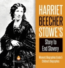 Harriet Beecher Stowe's Story to End Slavery - Women's Biographies Grade 5 - Children's Biographies Cover Image