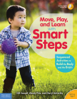 Move, Play, and Learn with Smart Steps: Sequenced Activities to Build the Body and the Brain (Birth to Age 7) (Free Spirit Professional™) Cover Image