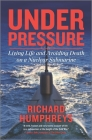 Under Pressure: Living Life and Avoiding Death on a Nuclear Submarine Cover Image