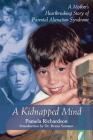 A Kidnapped Mind: A Mother's Heartbreaking Memoir of Parental Alienation Cover Image