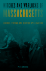 Witches and Warlocks of Massachusetts: Legends, Victims and Sinister Spellcasters Cover Image