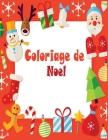 Coloriage de Noel: 40+ pages de coloriage de Noël: Papa Noël, Bonhomme de neige, Cadeaux, Lutins, Rennes, Enfants, Sapins - Grand Cahier Cover Image