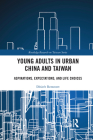 Young Adults in Urban China and Taiwan: Aspirations, Expectations, and Life Choices (Routledge Research on Taiwan) Cover Image