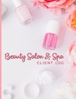 Beauty Salon & Spa Client Log: Spa Therapy Wellness & Beauty; Clientele Profile Book; Customer Appointment Management System Log Book, Information Ke Cover Image