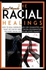 The Racial Healings: How to Heal Ourselves and Our Communities and what We can Do about Racism, Discrimination, Privilege, Racial Justice a Cover Image
