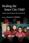 Healing the Inner City Child: Creative Arts Therapies with At-Risk Youth Cover Image