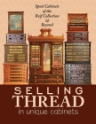 Selling Thread in Unique Cabinets: Spool cabinets of the Reif Collection Cover Image