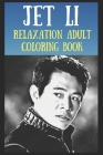 Relaxation Adult Coloring Book: Jet Li Art Cover Image