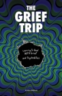 The Grief Trip: Learning To Heal WITH Grief and Psychedelics Cover Image