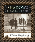Shadows: In Nature, Life & Art Cover Image