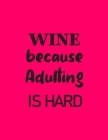 WINE because Adulting is Hard: 2020 Diary Week to View with Funny Cover Cover Image