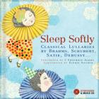 Sleep Softly: Classical Lullabies by Brahms, Schubert, Satie, Debussy... Cover Image