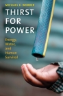 Thirst for Power: Energy, Water, and Human Survival Cover Image