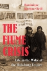 The Fiume Crisis: Life in the Wake of the Habsburg Empire Cover Image