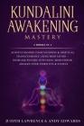 Kundalini Awakening Mastery: 6 Books In 1: Achieve Higher Consciousness & Spiritual Transcendence Using Meditation - Increase Psychic Intuition, Mi Cover Image