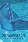 Swimming Pool Maintenance: Swimming Pool Cleaning Made Easy With This DIY Pool Maintenance Checklist; Customized Pool Maintenance Book; Swimming Cover Image