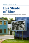 In a Shade of Blue: Pragmatism and the Politics of Black America Cover Image