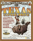How to Get Rich on a Texas Cattle Drive: In Which I Tell the Honest Truth about Rampaging Rustlers, Stampeding Steers & Other Fateful Hazards on the W Cover Image