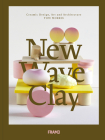 New Wave Clay: Ceramic Design, Art and Architecture Cover Image
