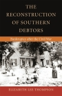 The Reconstruction of Southern Debtors: Bankruptcy After the Civil War (Studies in the Legal History of the South) Cover Image