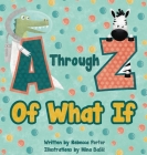 A Through Z Of What If: A Tongue Twisting, Alliteration, Rhyming Alphabet Picture Book. (ABC Animals and More) Cover Image