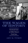 The Wages of History: Emotional Labor on Public History's Front Lines (Public History in Historical Perspective) Cover Image