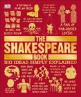The Shakespeare Book: Big Ideas Simply Explained Cover Image