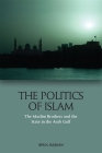 The Politics of Islam: The Muslim Brothers and the State in the Arab Gulf Cover Image