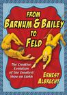 From Barnum & Bailey to Feld: The Creative Evolution of the Greatest Show on Earth Cover Image