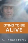 Dying to Be Alive Cover Image