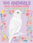 Adult Coloring Books - 100 Animals - Amazing Patterns Mandala and Relaxing Cover Image
