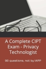 A Complete CIPT Exam - Privacy Technologist: 90 questions, not by IAPP Cover Image