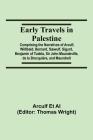 Early Travels in Palestine; Comprising the Narratives of Arculf, Willibald, Bernard, Sæwulf, Sigurd, Benjamin of Tudela, Sir John Maundeville, de la B Cover Image